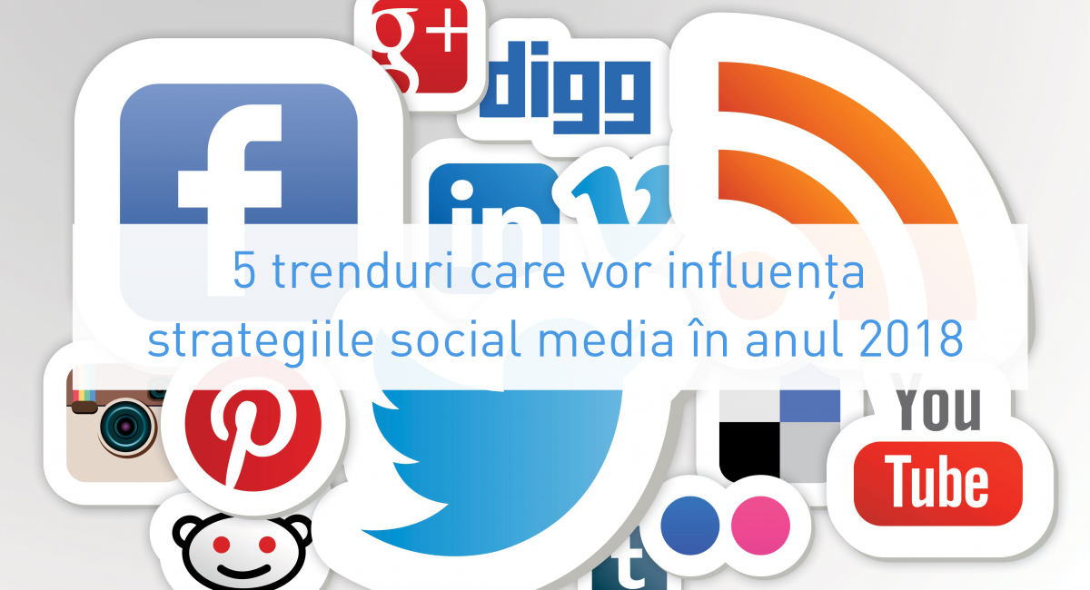 5 trenduri care vor influența strategiile social media în anul 2018