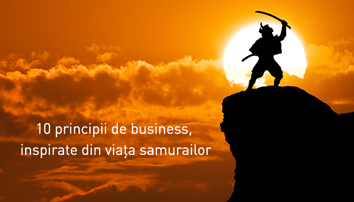 10 principii de business, inspirate din viața samurailor